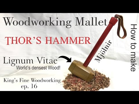 16 - How to Make Woodworking Mallet from Lignum Vitae Worlds Densest Wood like Thors Hammer Mjolnir