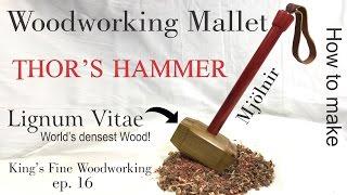 16 - How to Make Woodworking Mallet from Lignum Vitae Worlds Densest Wood like Thor's Hammer Mjolnir