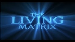 The Living Matrix - The Science of Energy Healing