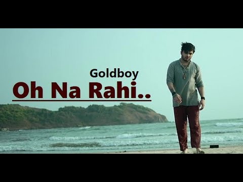Oh Na Rahi | Goldboy | Nirmaan | New Punjabi Song | Lyrics | Latest Punjabi Songs 2018