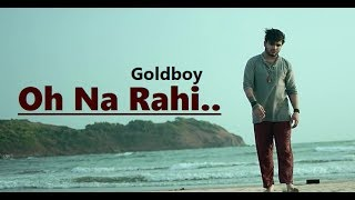 Oh Na Rahi | Goldboy | Nirmaan | New Punjabi Song | Lyrics | Latest Punjabi Songs 2018 thumbnail