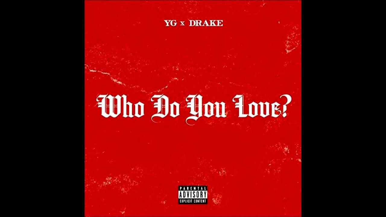Yg Ft Drake Who Do You Love