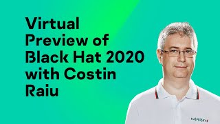 A preview of Black Hat 2020 with Costin Raiu