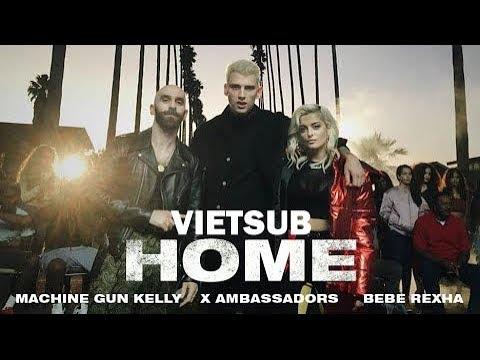 [Vietsub - Lyrics] Home - Bebe Rexha & Machine Gun Kelly ft. X Ambassadors