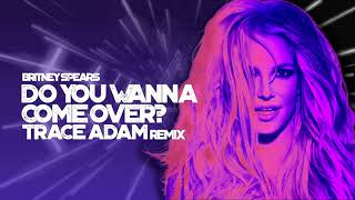 Do You Wanna Come Over Trace Adam Remix Britney Spears