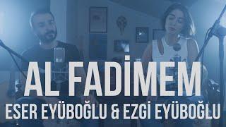 Eser Eyüboğlu - Al Fadimem (ft. Ezgi Eyüboğlu)