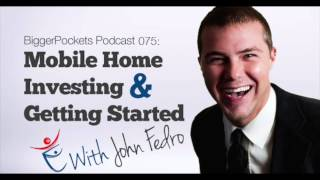 Mobile Home Investing and Getting Started With John Fedro | BP Podcast 75