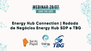 Webinar: Energy Hub Connection | Rodada de Negócios Energy Hub SDP e TBG