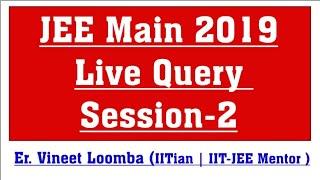JEE Main 2019 Sunday Live Query Session-2 | Er. Vineet Loomba (IITian | IIT-JEE Mentor)
