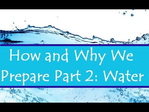How and Why We Prepare Part 2: Water