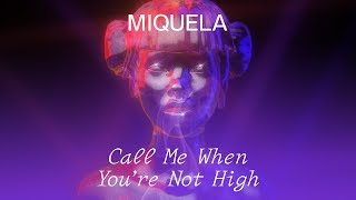 Miquela - Call Me When You're Not High (Official Audio)