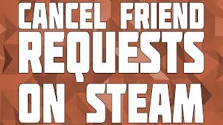 How to CANCEL Sent Friend Requests on Steam! Cancel a Friend Request!