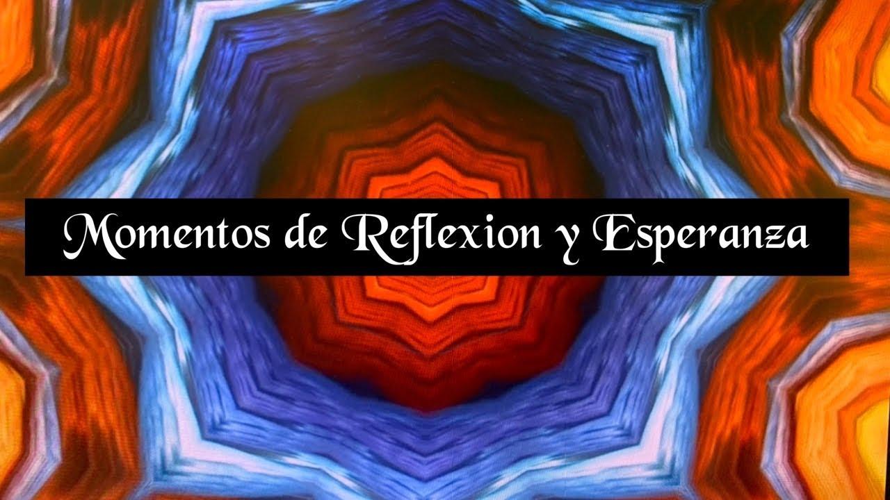 Momentos de reflexión y Esperanza