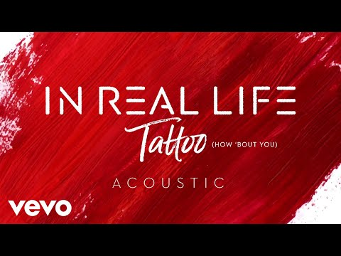 In Real Life - Tattoo (How 'Bout You) (Acoustic/Audio Only)