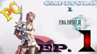 Final Fantasy XIII | Gameplay español | PC 1080p | Cap 1 | Ep 1 | El nido