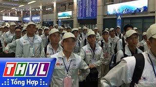 THVL | Người đưa tin 24G: Thanh tra 5 doanh nghiệp xuất khẩu lao động