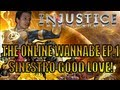 The Online Wannabe Ep.1 Injustice - Sinestro Good Love!