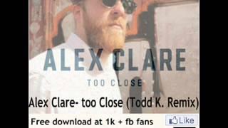 Alex Clare- Too Close (Todd K. Remix)