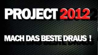 PROJECT 2012 - MACH DAS BESTE DRAUS!