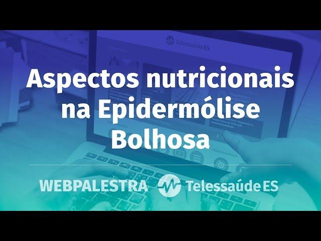 WebPalestra: Aspectos nutricionais na epidermólise bolhosa