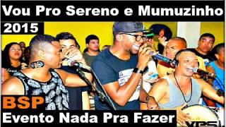 Vou Pro Sereno e Mumuzinho Roda De Samba Nada Pra Fazer 2015 BSP