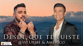 Jessi Uribe & Américo - Desde Que Te Fuiste l Video Oficial