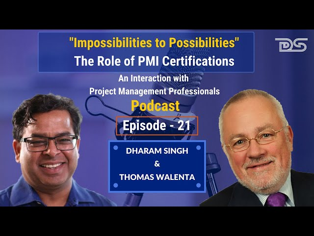 Impossibilities to Possibilities – The Role of PMI Certifications | Dharam | Thomas | Episode-21