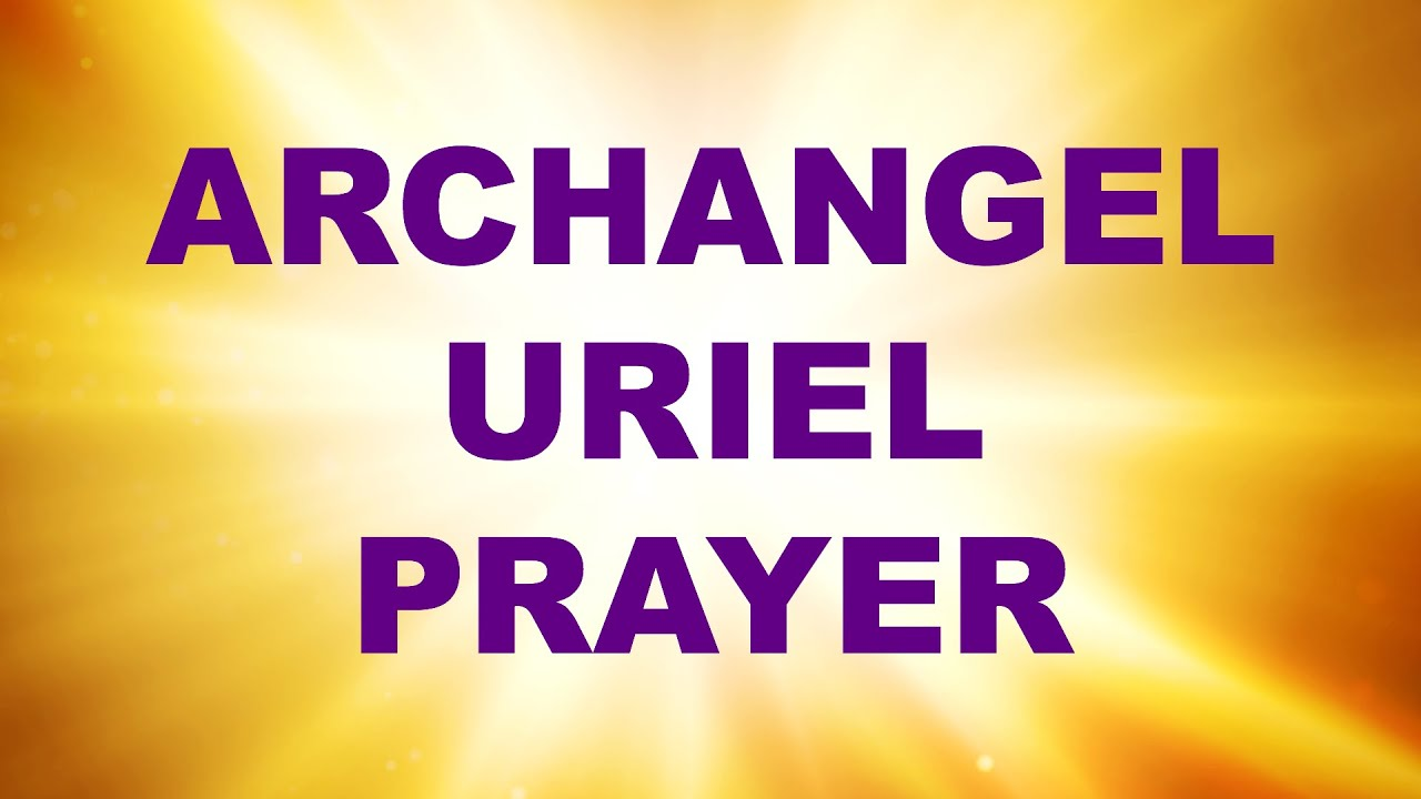 Archangel Uriel Prayer For Clarity, Focus and Inspiration - Angel Prayer  and Meditation