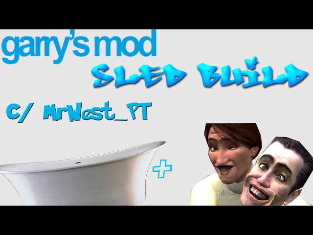 Garry's Mod Sled Build c/MrWest PT
