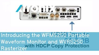 Introducing the WFM5250 Portable Waveform Monitor and WVR5250 Rasterizer