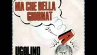 UGOLINO - MA CHE BELLA GIORNATA (1968)