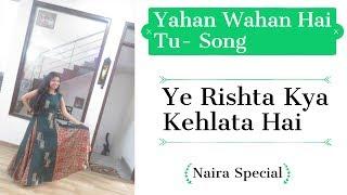 Yahan Wahan Hai Tu Song - Female version    Naira Special    Yeh Rista Kya Kehlata Hai   dance steps