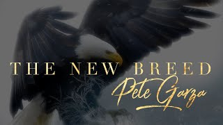 """The New Breed""- Pete Garza"