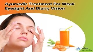 Ayurvedic Treatment For Weak Eyesight And Blurry Vision