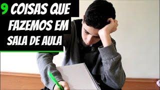 9 COISAS QUE FAZEMOS EM SALA DE AULA! thumbnail