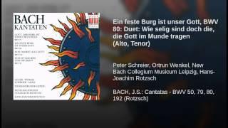 Ein feste Burg ist unser Gott, BWV 80: Duet: Wie selig sind doch die, die Gott im Munde tragen...