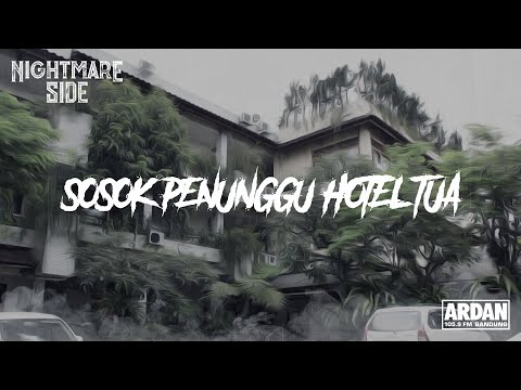 SOSOK PENUNGGU HOTEL TUA - (NIGHTMARE SIDE OFFICIAL) - ARDAN RADIO