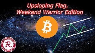 Bitcoin Live : BTC Upsloping Flag. Weekend Warrior Edition - Episode 435 - Crypto Technical Analysis