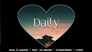 Rival & Cadmium - DAILY (feat Jon Becker) Lyrics | MyHeartSings