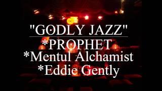GODLY JAZZ - Prophet, Mentul Alchamist, Eddie Gently