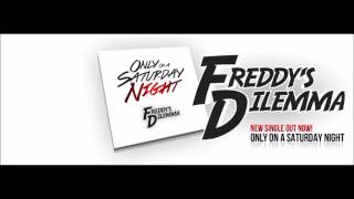 Freddy's Dilemma - Only On A Saturday Night [Official Radio Edit] [2015] Lyrics at end and below