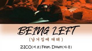 Download lagu ZICO(지코) - 'BEING LEFT' (남겨짐에 대해 ) Feat. Dvwn(다운) Lyrics (Han/Rom/Eng)
