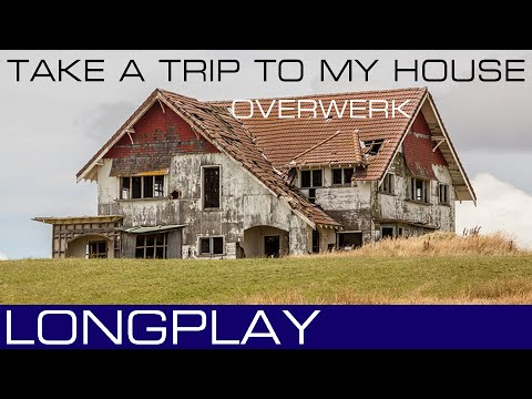 ►►1 HOUR: TAKE A TRIP TO MY HOUSE - OVERWERK◄◄ MUSIX LONGPLAY ♫