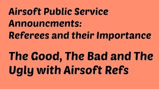 Airsoft PSAA: Public Service Airsoft Announcement!: Referees
