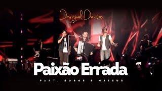 Baixar Dorgival Dantas - Paixão Errada - Part. Jorge & Mateus [DVD Simplesmente Dorgival Dantas]