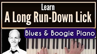 How To Play A Monster Long Run-Down Lick In Blues & Boogie Woogie Piano