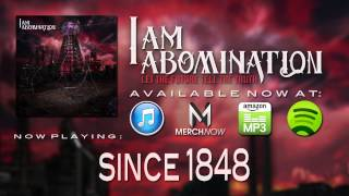 Watch I Am Abomination Since 1848 video