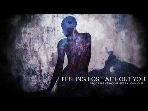 Feeling Lost Without You | Progressive House Set | 2017 Mixed By Johnny M