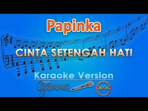 Papinka - Cinta Setengah Hati (Karaoke)   GMusic