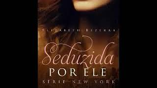 Audiolivro Seduzida por ele New York Vol. 2 Elizabeth Bezerra
